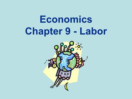 Economics Chapter 9 - Labor. The United States Labor Force Economics define the labor force as all nonmilitary people who are employed or unemployed.