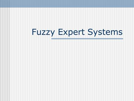 "Fuzzy Expert Systems. 2 Motivation On vagueness ""Everything is vague to a degree you do not realise until you have tried to make it precise."" Bertrand."