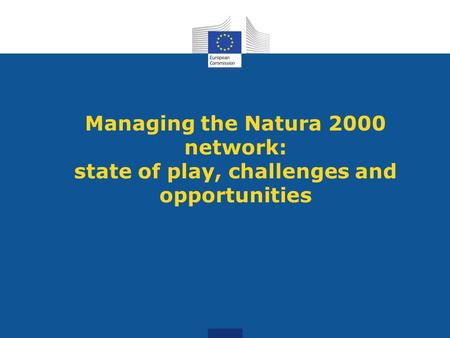 Managing the Natura 2000 network: state of play, challenges and opportunities.