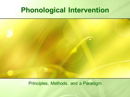 Phonological Intervention Principles, Methods, and a Paradigm.