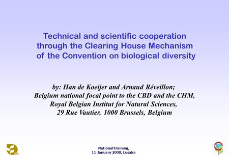 National training, 11 January 2008, Lusaka Technical and scientific cooperation through the Clearing House Mechanism of the Convention on biological diversity.