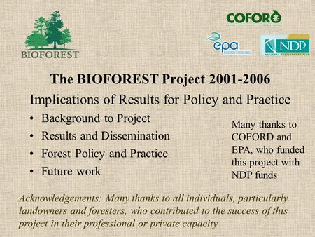 The BIOFOREST Project 2001-2006 Implications of Results for Policy and Practice Background to Project Results and Dissemination Forest Policy and Practice.