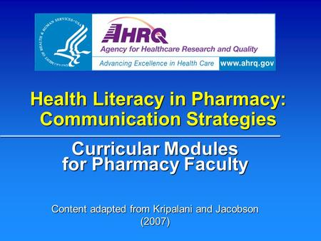 Health Literacy in Pharmacy: Communication Strategies Curricular Modules for Pharmacy Faculty Content adapted from Kripalani and Jacobson (2007)