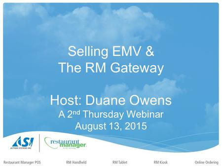 Selling EMV & The RM Gateway Host: Duane Owens A 2 nd Thursday Webinar August 13, 2015.
