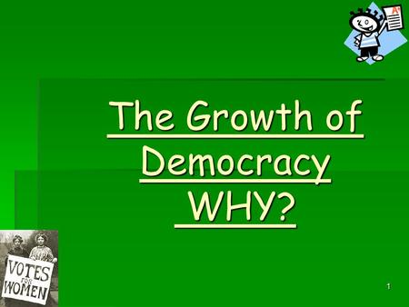 1 The Growth of Democracy WHY? 2 Agenda  The focus for this part of the course is on the background changes in society that caused an increased demand.