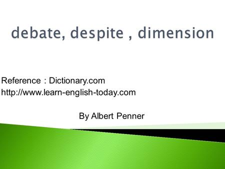 Reference : Dictionary.com  By Albert Penner.