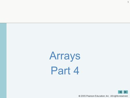  2005 Pearson Education, Inc. All rights reserved. 1 Arrays Part 4.