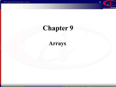 Programming with Java © 2002 The McGraw-Hill Companies, Inc. All rights reserved. 1 McGraw-Hill/Irwin Chapter 9 Arrays.