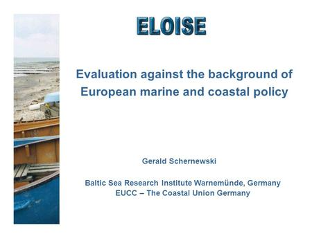 Evaluation against the background of European marine and coastal policy Gerald Schernewski Baltic Sea Research Institute Warnemünde, Germany EUCC – The.