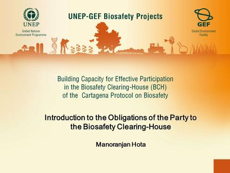 Introduction to the Obligations of the Party to the Biosafety Clearing-House Manoranjan Hota.