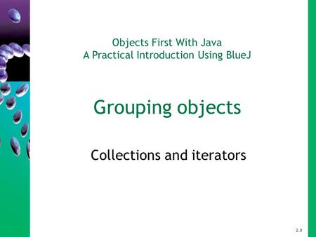 Objects First With Java A Practical Introduction Using BlueJ Grouping objects Collections and iterators 2.0.