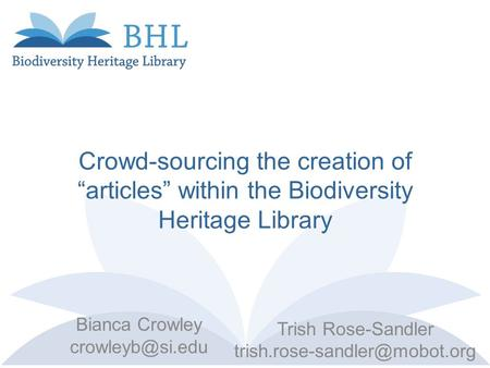 "Crowd-sourcing the creation of ""articles"" within the Biodiversity Heritage Library Bianca Crowley Trish Rose-Sandler"