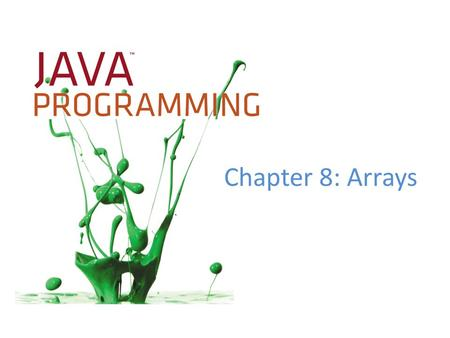 Chapter 8: Arrays.