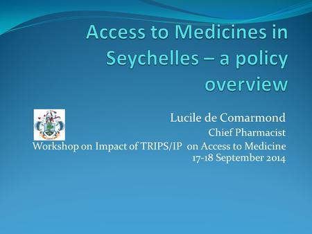 Lucile de Comarmond Chief Pharmacist Workshop on Impact of TRIPS/IP on Access to Medicine 17-18 September 2014.