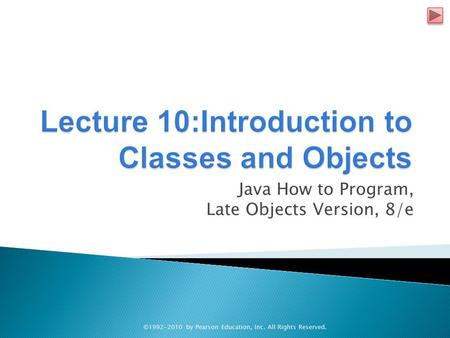 Java How to Program, Late Objects Version, 8/e ©1992-2010 by Pearson Education, Inc. All Rights Reserved.