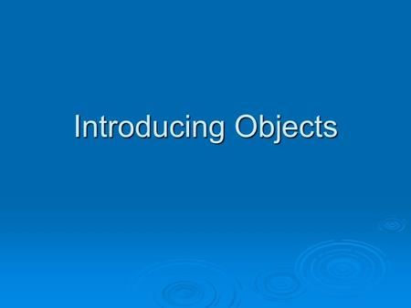 Introducing Objects. Structure  Objects have two parts: Instance Variables (attributes, adjectives) Instance Variables (attributes, adjectives) private.