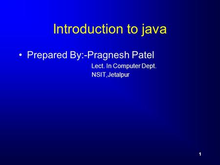 Introduction to java Prepared By:-Pragnesh Patel Lect. In Computer Dept. NSIT,Jetalpur 1.