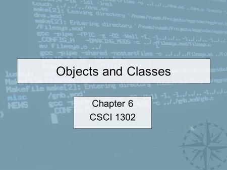 Objects and Classes Chapter 6 CSCI 1302. CSCI 1302 – Objects and Classes2 Outline Introduction Defining Classes for Objects Constructing Objects Accessing.