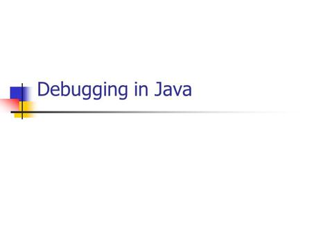 Debugging in Java. Common Bugs Compilation or syntactical errors are the first that you will encounter and the easiest to debug They are usually the result.