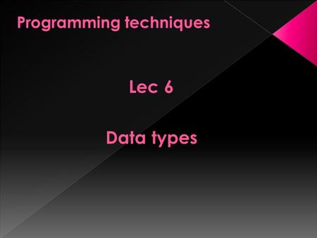 Lec 6 Data types. Variable: Its data object that is defined and named by the programmer explicitly in a program. Data Types: It's a class of Dos together.