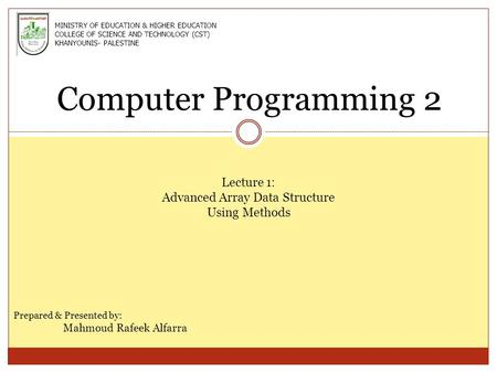 Computer Programming 2 Lecture 1: Advanced Array Data Structure Using Methods Prepared & Presented by: Mahmoud Rafeek Alfarra MINISTRY OF EDUCATION & HIGHER.