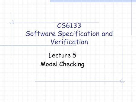 Lecture 5 Model Checking CS6133 Software Specification and Verification.