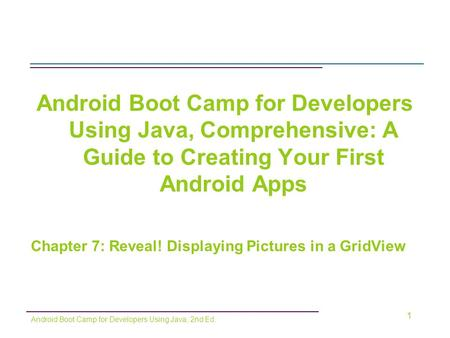 Android Boot Camp for Developers Using Java, Comprehensive: A Guide to Creating Your First Android Apps Chapter 7: Reveal! Displaying Pictures in a GridView.