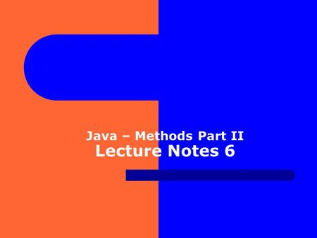 Java – Methods Part II Lecture Notes 6. Objects, Classes and Computer Memory When a Java program is executing, the memory must hold: 1. Templates for.