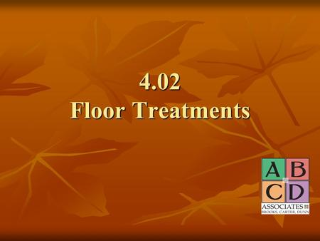 4.02 Floor Treatments. Floors Usually the first background treatment planned in a room Usually the first background treatment planned in a room Consider.
