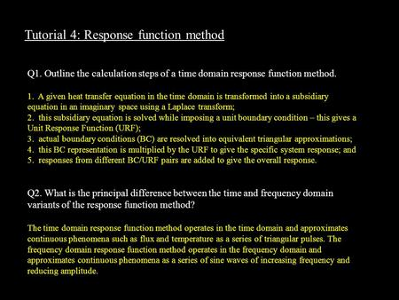 Tutorial 4: Response function method Q1. Outline the calculation steps of a time domain response function method. 1. A given heat transfer equation in.