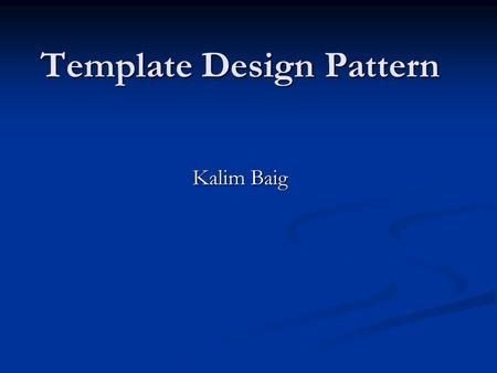 Template Design Pattern Kalim Baig. Summary What is Template? What is Template? Definition Definition Problem Problem How might it help the designer How.