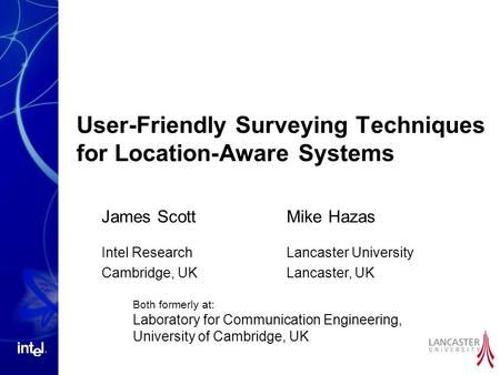 User-Friendly Surveying Techniques for Location-Aware Systems James Scott Intel Research Cambridge, UK Mike Hazas Lancaster University Lancaster, UK Both.
