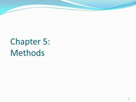 Chapter 5: Methods 1. Objectives To declare methods, invoke methods, and pass arguments to a method (§5.2-5.4). To use method overloading and know ambiguous.
