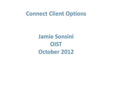 Connect Client Options Jamie Sonsini OIST October 2012.