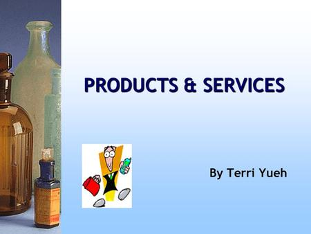 PRODUCTS & SERVICES By Terri Yueh. Getting to know the Terms Customers: people who buy ' everyday ' services such as train travel or telephone services.