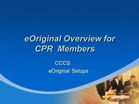 EOriginal Overview for CPR Members CCCS eOriginal Setups.