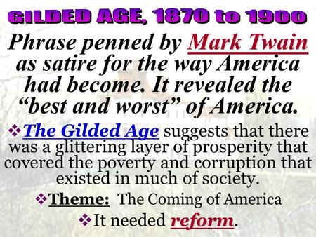 "Mark Twain Phrase penned by Mark Twain as satire for the way America had become. It revealed the ""best and worst"" of America.  The Gilded Age suggests."