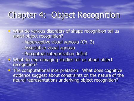 Chapter 4: Object Recognition What do various disorders of shape recognition tell us about object recognition? What do various disorders of shape recognition.