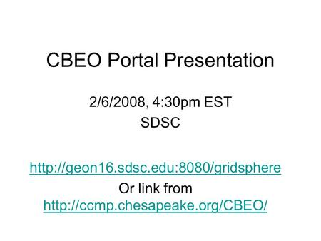 CBEO Portal Presentation 2/6/2008, 4:30pm EST SDSC  Or link from