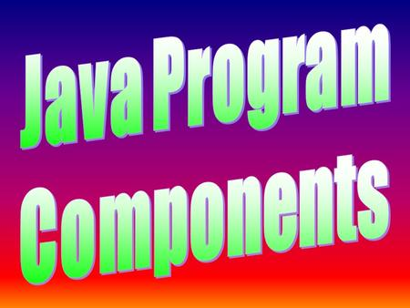Java Program Components Java Keywords - Java has special keywords that have meaning in Java. - You have already seen a fair amount of keywords. Examples.