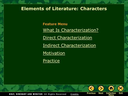 What Is Characterization? Direct Characterization Indirect Characterization Motivation Practice Elements of Literature: Characters Feature Menu.
