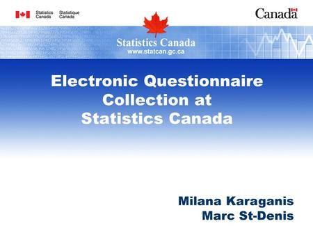 Electronic Questionnaire Collection at Statistics Canada Milana Karaganis Marc St-Denis.