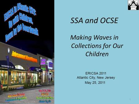 SSA and OCSE Making Waves in Collections for Our Children 1 May 25, 2011 ERICSA 2011 Atlantic City, New Jersey.