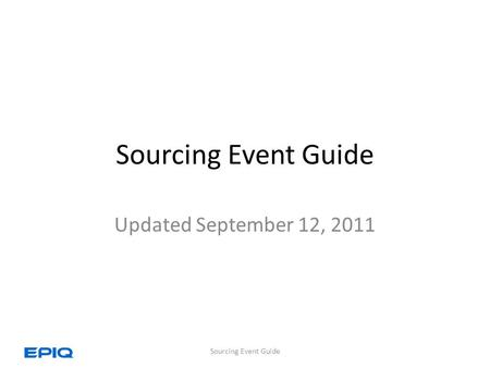Sourcing Event Guide Updated September 12, 2011 Sourcing Event Guide.