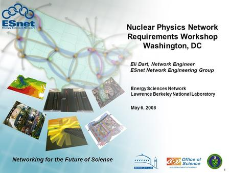 1 Nuclear Physics Network Requirements Workshop Washington, DC Eli Dart, Network Engineer ESnet Network Engineering Group May 6, 2008 Energy Sciences Network.