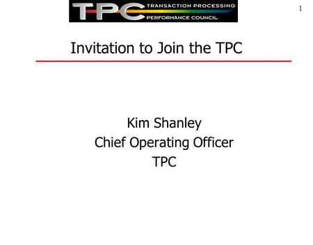 1 Invitation to Join the TPC Kim Shanley Chief Operating Officer TPC.