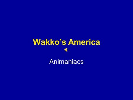 Wakko's America Animaniacs. Baton Rouge, Louisiana; Indianapolis, Indiana And Columbus is the capital of Ohio There's Montgomery, Alabama, south of Helena,