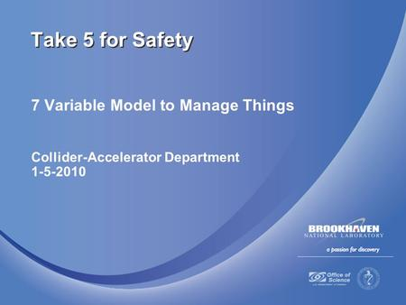 7 Variable Model to Manage Things Collider-Accelerator Department 1-5-2010 Take 5 for Safety.