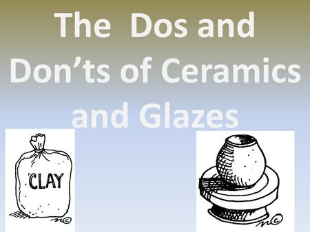 The Dos and Don'ts of Ceramics and Glazes