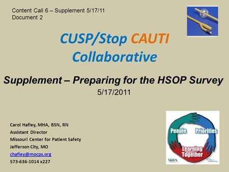 CUSP/Stop CAUTI Collaborative Carol Hafley, MHA, BSN, RN Assistant Director Missouri Center for Patient Safety Jefferson City, MO 573-636-1014.